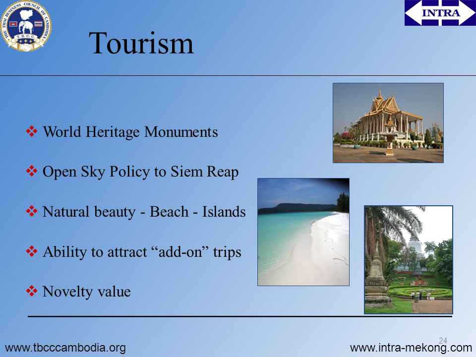 www.tbcccambodia.orgwww.intra-mekong.com Tourism  World Heritage Monuments  Open Sky Policy to Siem Reap  Natural beauty - Beach - Islands  Abilit