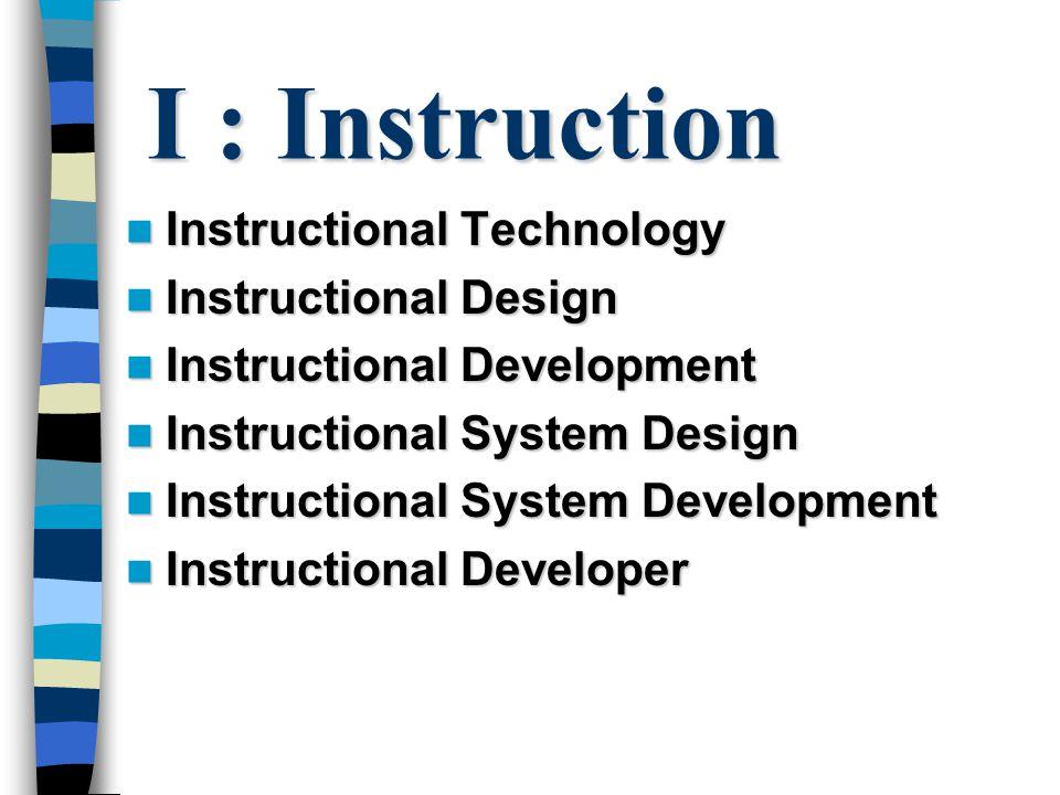 I : Instruction Instructional Technology Instructional Technology Instructional Design Instructional Design Instructional Development Instructional De