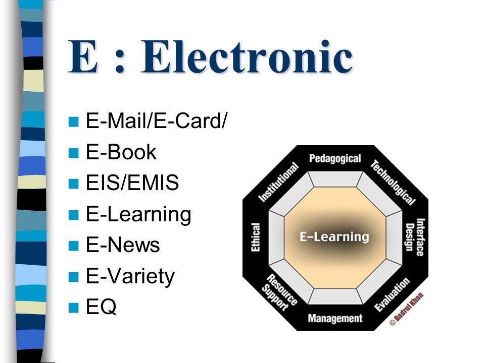 E : Electronic E-Mail/E-Card/ E-Book EIS/EMIS E-Learning E-News E-Variety EQ