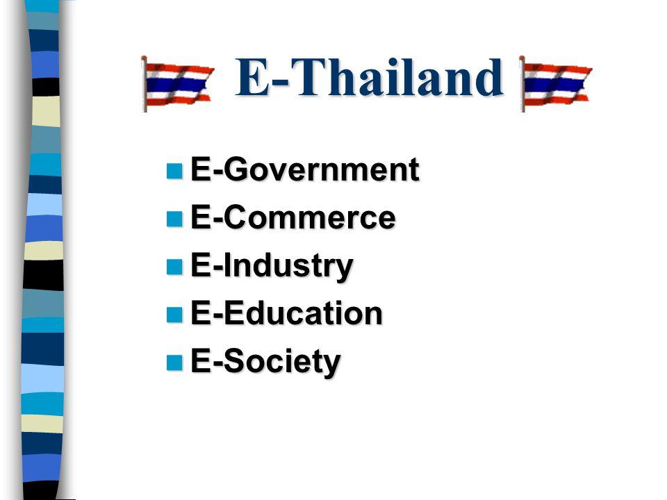 E-Thailand E-Government E-Government E-Commerce E-Commerce E-Industry E-Industry E-Education E-Education E-Society E-Society
