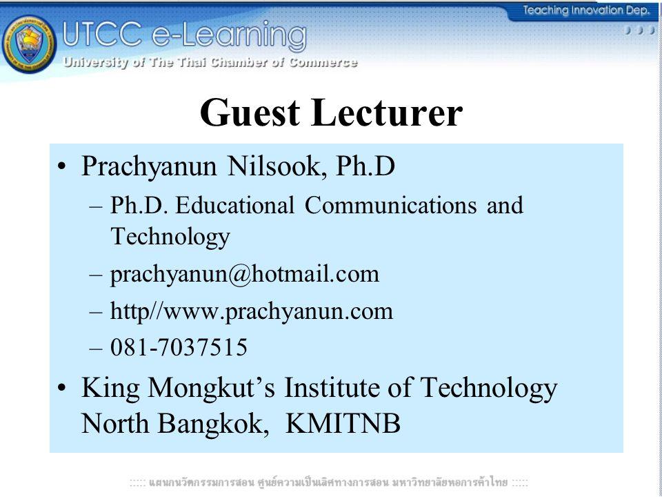 Guest Lecturer Prachyanun Nilsook, Ph.D –Ph.D. Educational Communications and Technology –prachyanun@hotmail.com –http//www.prachyanun.com –081-703751