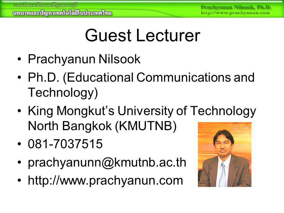 Guest Lecturer Prachyanun Nilsook Ph.D. (Educational Communications and Technology) King Mongkut's University of Technology North Bangkok (KMUTNB) 081