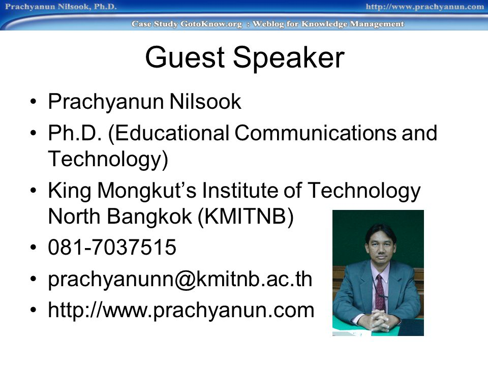 Guest Speaker Prachyanun Nilsook Ph.D. (Educational Communications and Technology) King Mongkut's Institute of Technology North Bangkok (KMITNB) 081-7
