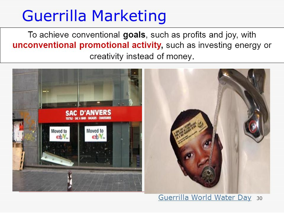30 Guerrilla Marketing To achieve conventional goals, such as profits and joy, with unconventional promotional activity, such as investing energy or c