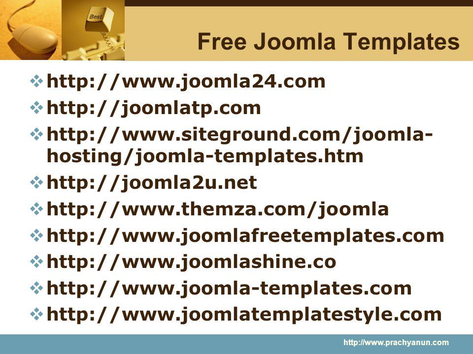 Free Joomla Templates  http://www.joomla24.com  http://joomlatp.com  http://www.siteground.com/joomla- hosting/joomla-templates.htm  http://joomla