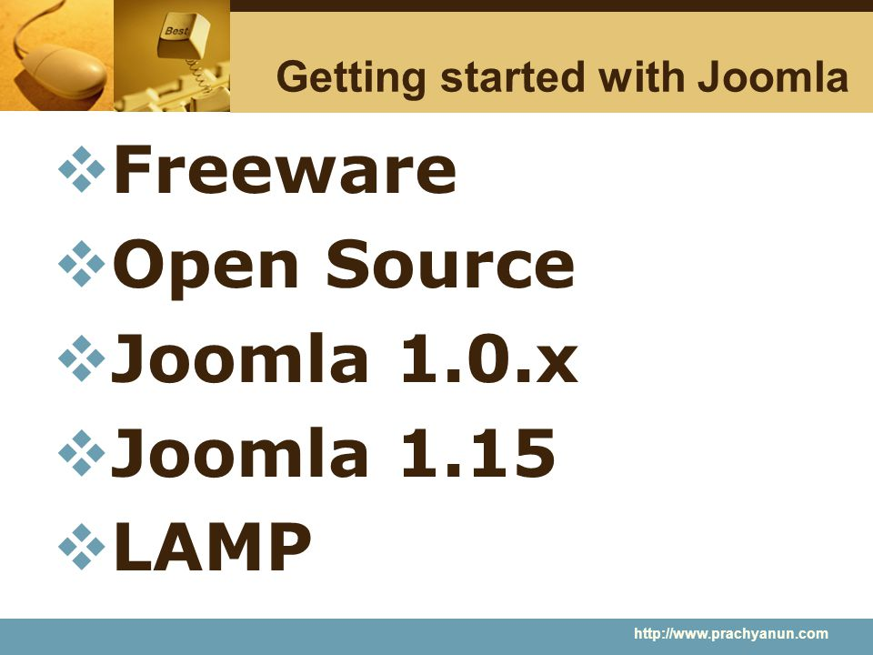 Getting started with Joomla  Freeware  Open Source  Joomla 1.0.x  Joomla 1.15  LAMP http://www.prachyanun.com