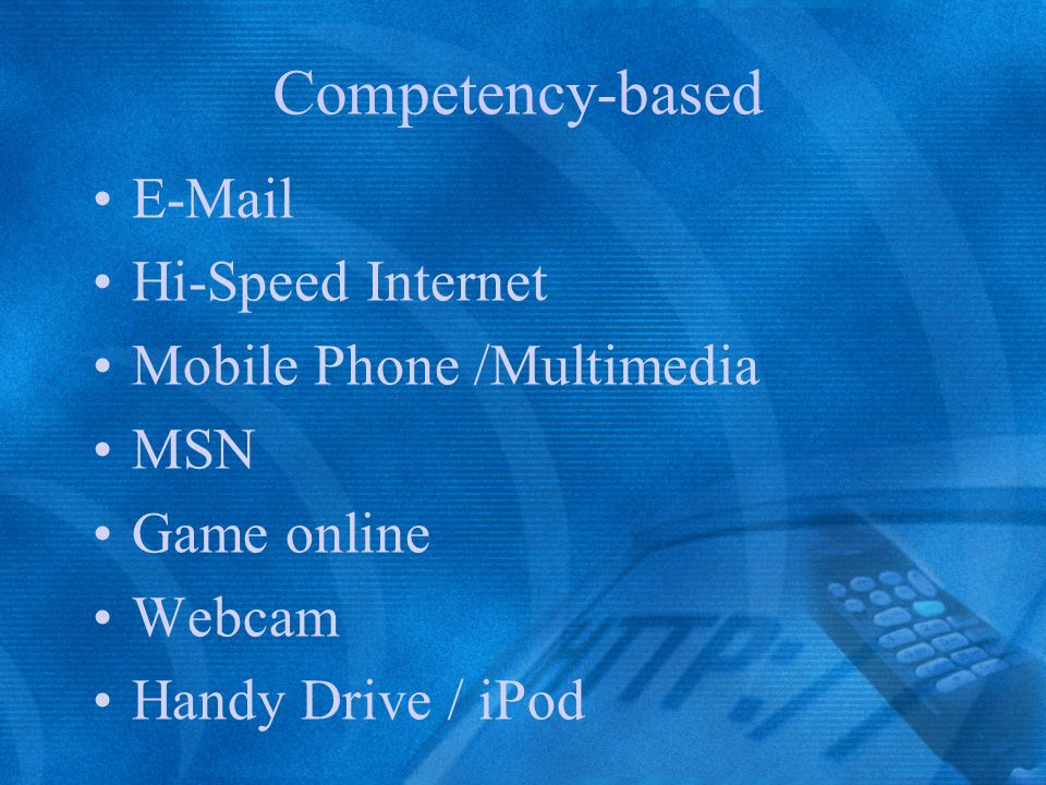Competency-based E-Mail Hi-Speed Internet Mobile Phone /Multimedia MSN Game online Webcam Handy Drive / iPod