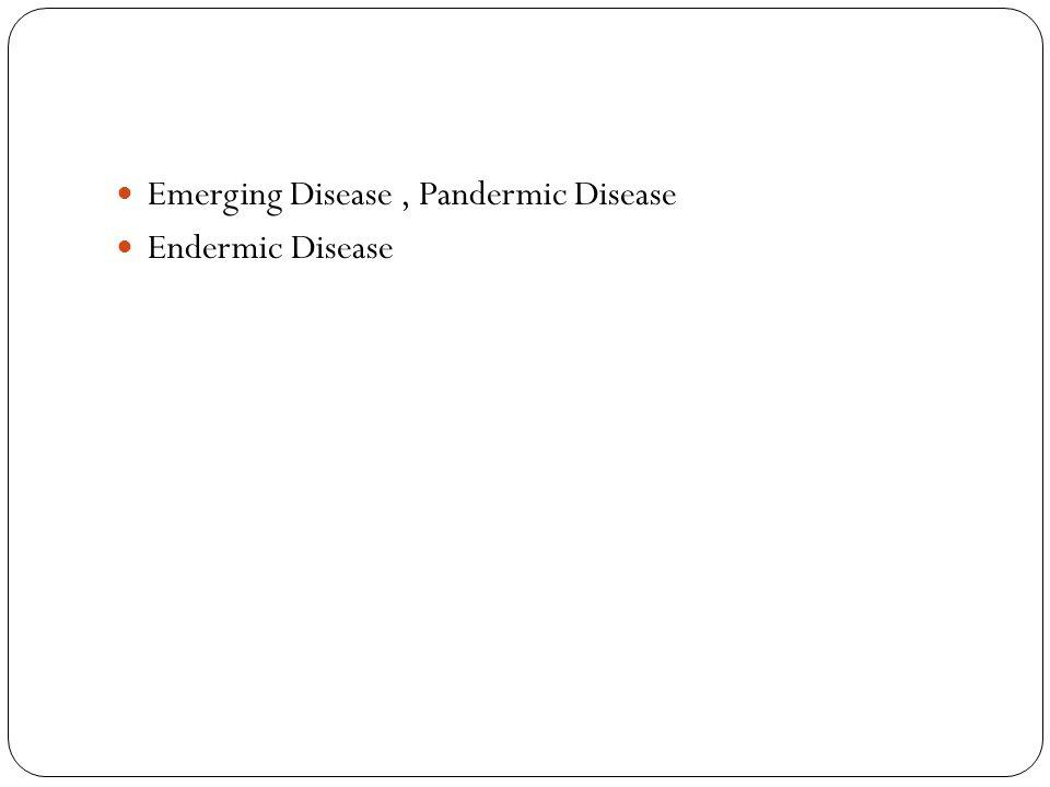 Emerging Disease, Pandermic Disease Endermic Disease