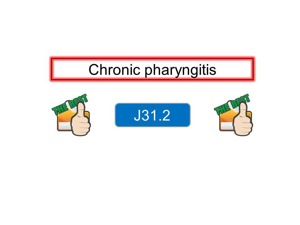Chronic pharyngitis J31.2