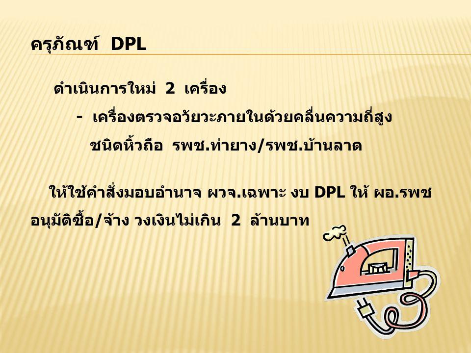 ครุภัณฑ์ DPL ดำเนินการใหม่ 2 เครื่อง - เครื่องตรวจอวัยวะภายในด้วยคลื่นความถี่สูง ชนิดหิ้วถือ รพช.ท่ายาง/รพช.บ้านลาด ให้ใช้คำสั่งมอบอำนาจ ผวจ.เฉพาะ งบ DPL ให้ ผอ.รพช อนุมัติซื้อ/จ้าง วงเงินไม่เกิน 2 ล้านบาท