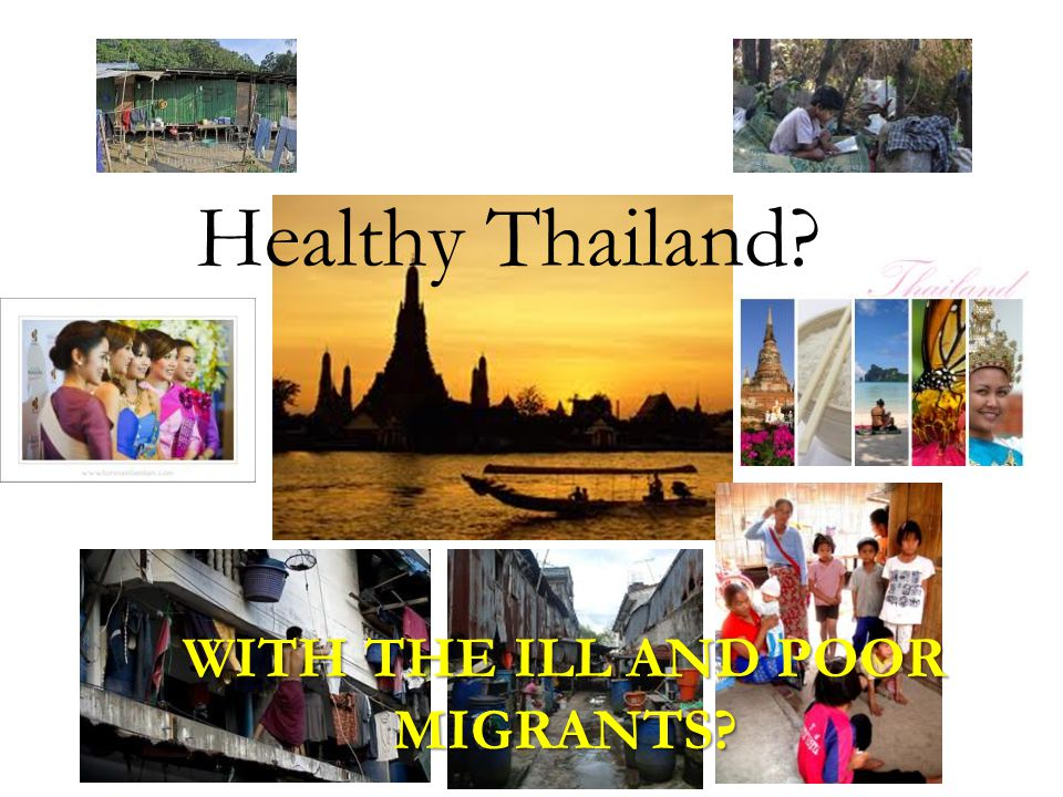WITH THE ILL AND POOR MIGRANTS? Healthy Thailand?