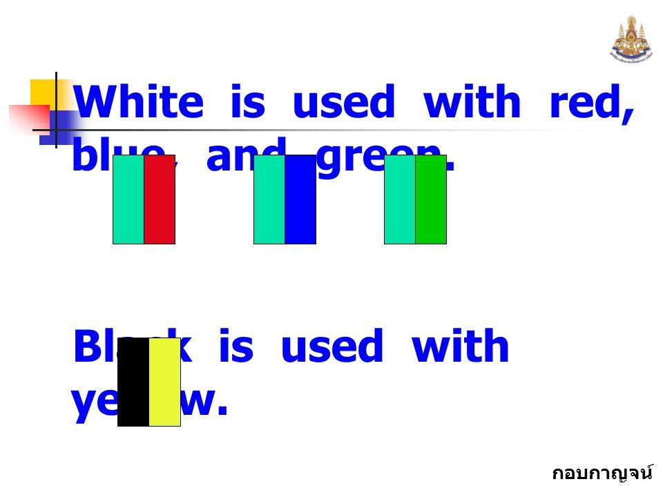กอบกาญจน์ สุทธิสม White is used with red, blue, and green. Black is used with yellow.
