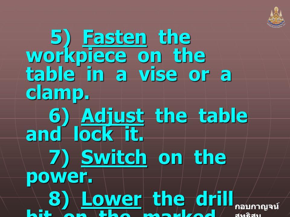 กอบกาญจน์ สุทธิสม 5) Fasten the workpiece on the table in a vise or a clamp.