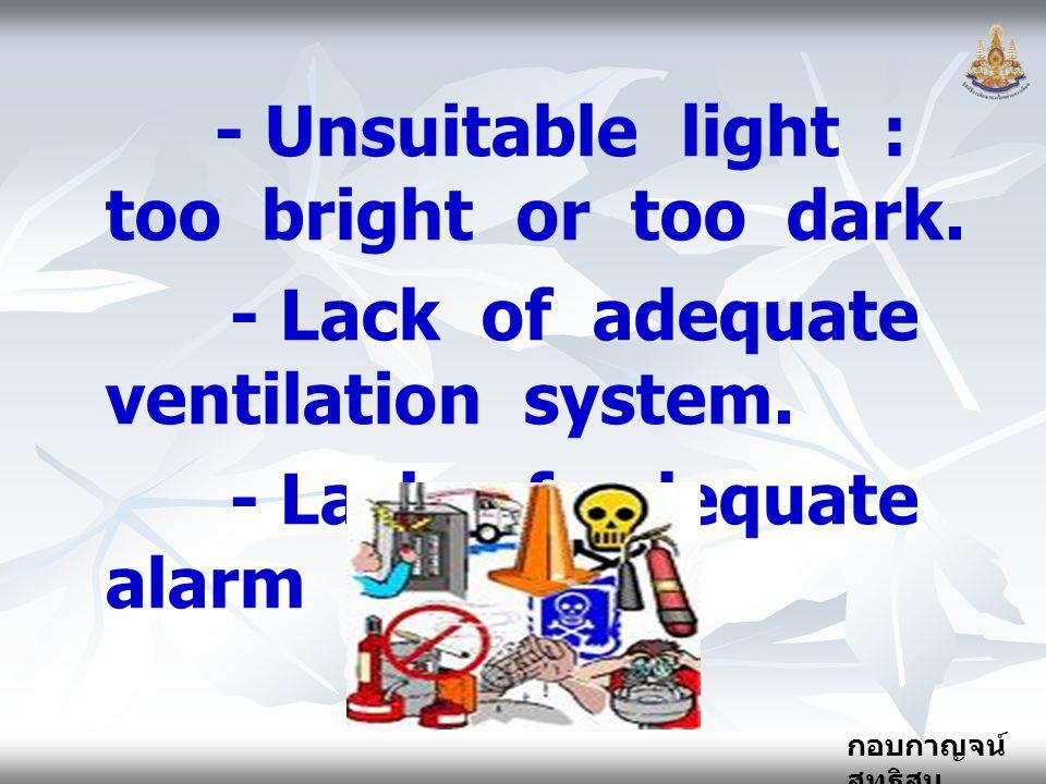 กอบกาญจน์ สุทธิสม - Unsuitable light : too bright or too dark. - Lack of adequate ventilation system. - Lack of adequate alarm system.