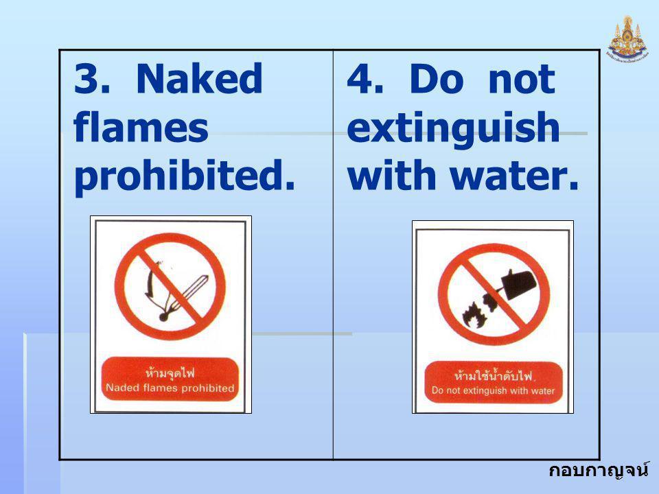 กอบกาญจน์ สุทธิสม 3. Naked flames prohibited. 4. Do not extinguish with water.