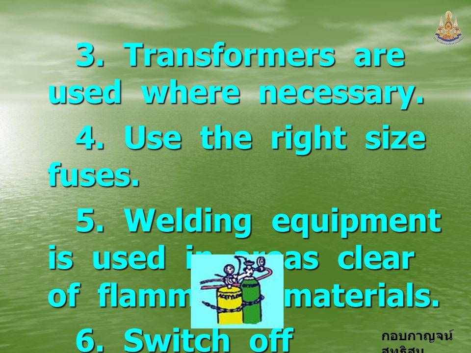 กอบกาญจน์ สุทธิสม 3. Transformers are used where necessary. 3. Transformers are used where necessary. 4. Use the right size fuses. 4. Use the right si
