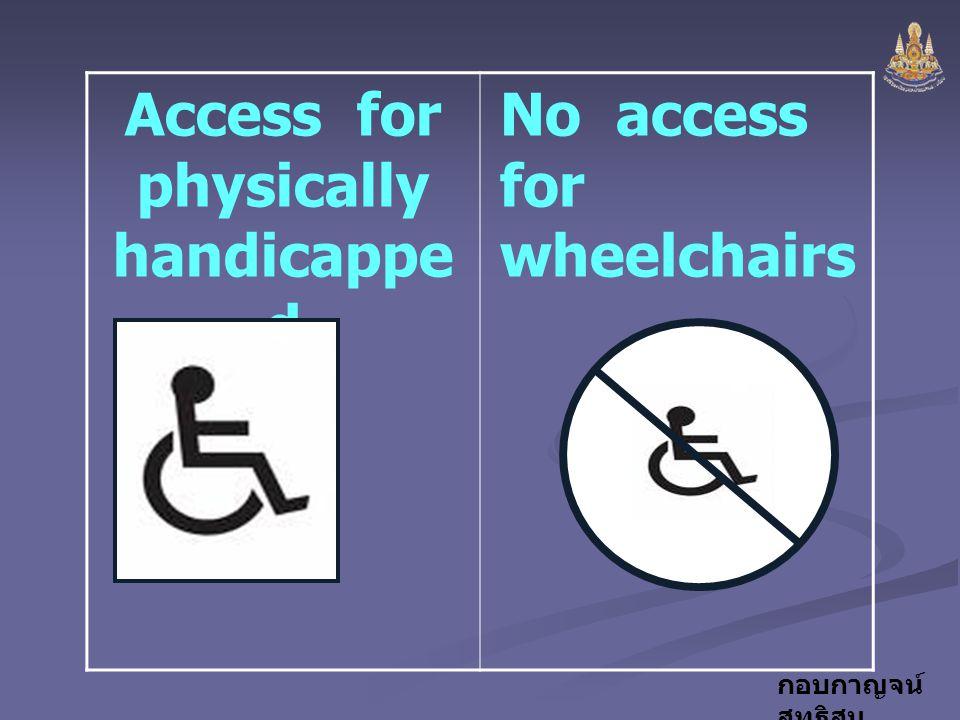 กอบกาญจน์ สุทธิสม Access for physically handicappe d No access for wheelchairs
