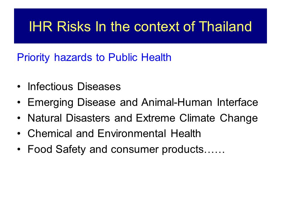 IHR Risks In the context of Thailand Priority hazards to Public Health Infectious Diseases Emerging Disease and Animal-Human Interface Natural Disaste