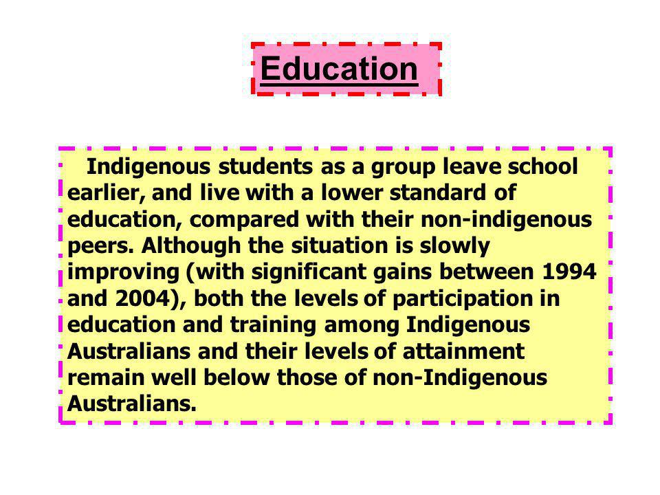 Indigenous students as a group leave school earlier, and live with a lower standard of education, compared with their non-indigenous peers.