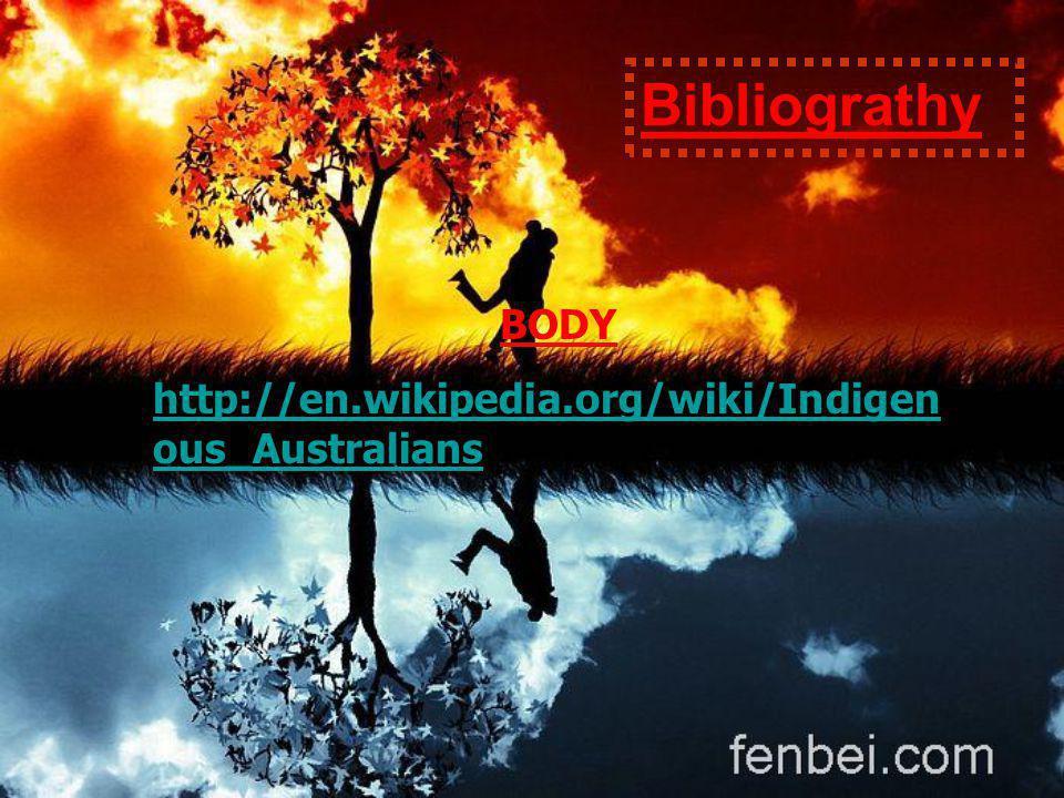 BODY http://en.wikipedia.org/wiki/Indigen ous_Australians Bibliograthy