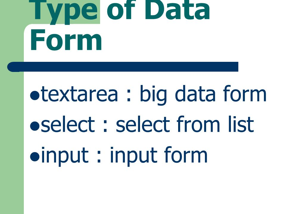 Type of Data Form textarea : big data form select : select from list input : input form