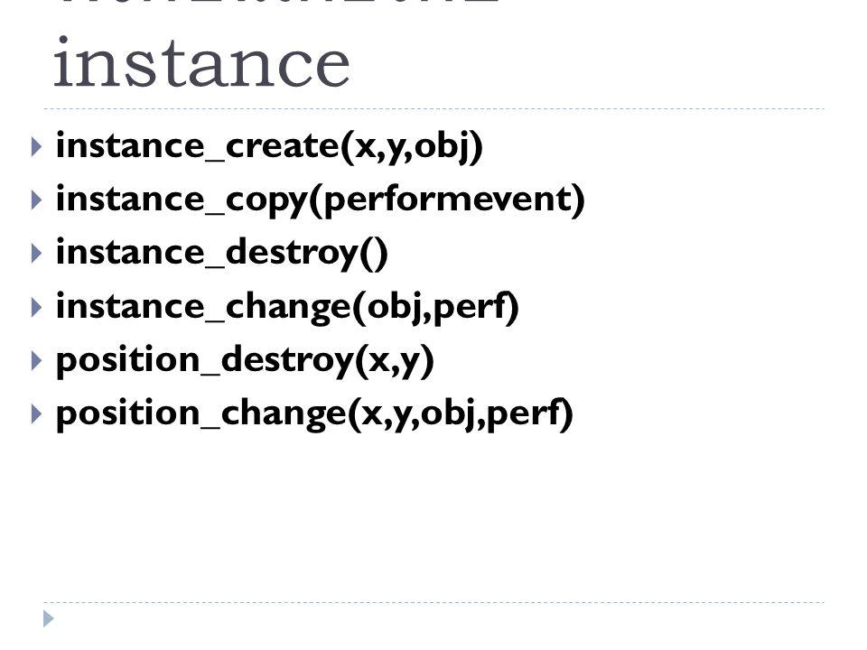 ฟังก์ชันเกี่ยวกับ instance  instance_create(x,y,obj)  instance_copy(performevent)  instance_destroy()  instance_change(obj,perf)  position_destroy(x,y)  position_change(x,y,obj,perf)