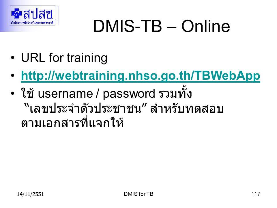 "14/11/2551DMIS for TB117 DMIS-TB – Online URL for training http://webtraining.nhso.go.th/TBWebApp ใช้ username / password รวมทั้ง "" เลขประจำตัวประชาชน"