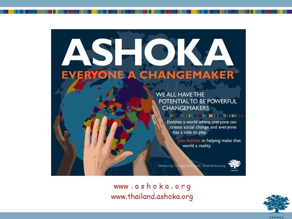 www. a s h o k a. o r g www.thailand.ashoka.org