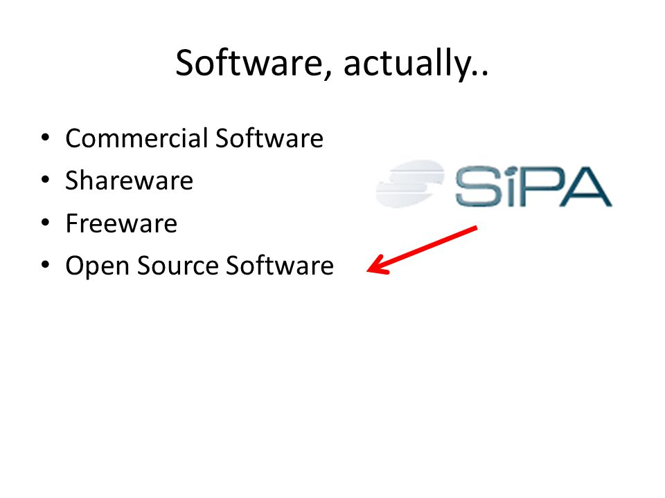 Software, actually.. Commercial Software Shareware Freeware Open Source Software