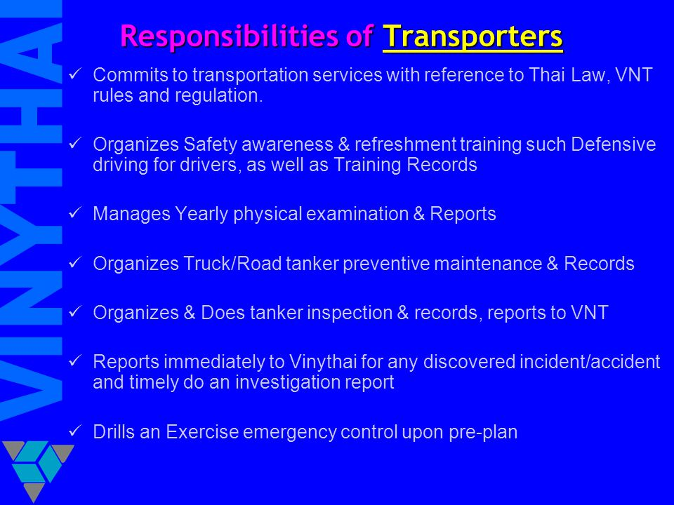 Responsibilities of Transporters Commits to transportation services with reference to Thai Law, VNT rules and regulation. Organizes Safety awareness &