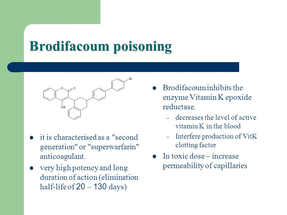 Brodifacoum poisoning it is characterised as a second generation or superwarfarin anticoagulant.