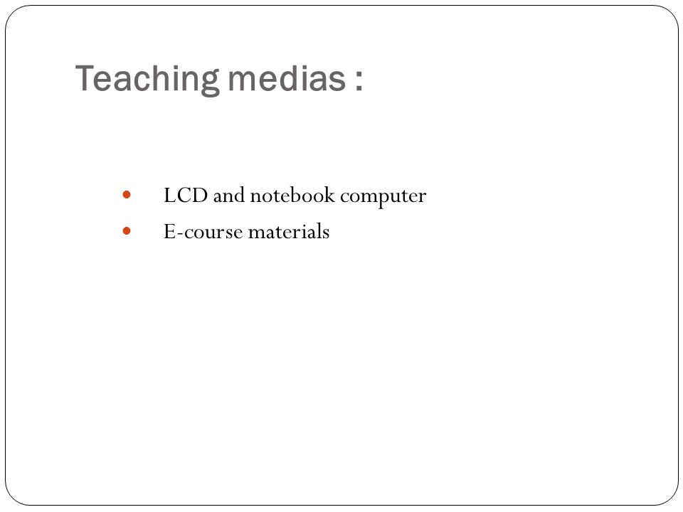 Teaching medias : LCD and notebook computer E-course materials