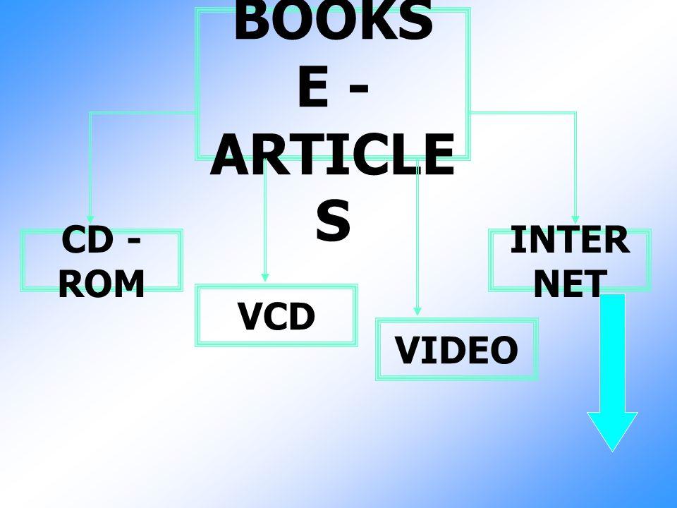 E - BOOKS E - ARTICLE S CD - ROM VCD VIDEO INTER NET