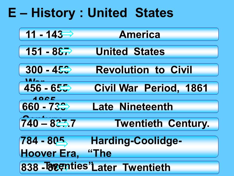 E – History : United States 11 - 143America 838 - 887 Later Twentieth Century, 1961- 300 - 458 Revolution to Civil War. 456 - 655Civil War Period, 186