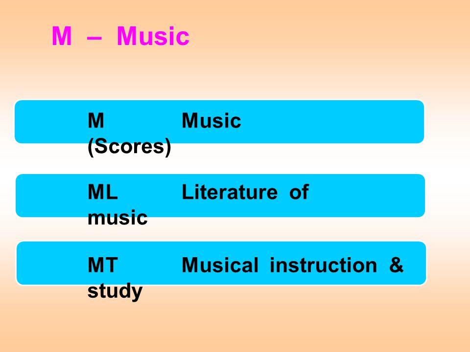 M – Music MLLiterature of music MTMusical instruction & study MMusic (Scores)