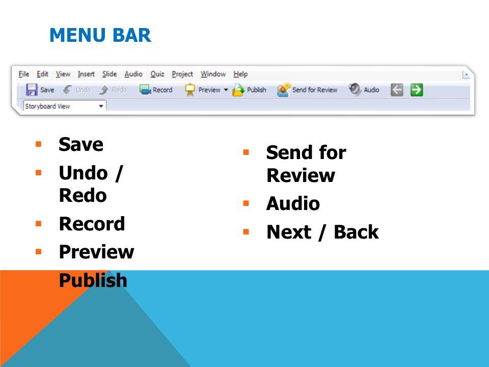 MENU BAR  Save  Undo / Redo  Record  Preview  Publish  Send for Review  Audio  Next / Back