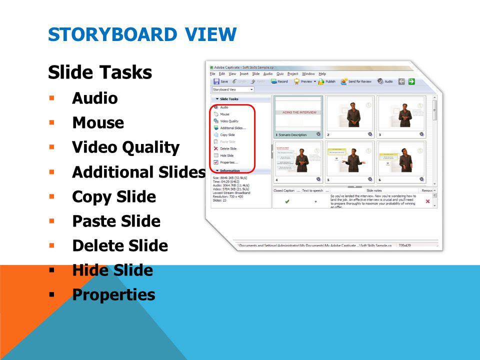 STORYBOARD VIEW Slide Tasks  Audio  Mouse  Video Quality  Additional Slides  Copy Slide  Paste Slide  Delete Slide  Hide Slide  Properties