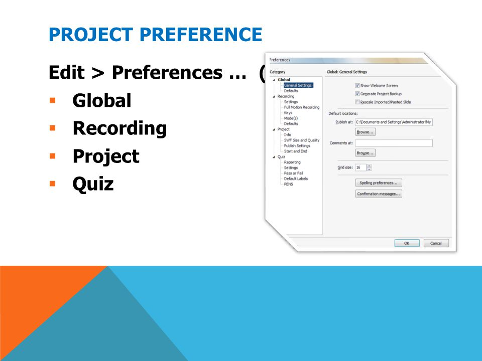 PROJECT PREFERENCE Edit > Preferences … (Shift + F8)  Global  Recording  Project  Quiz