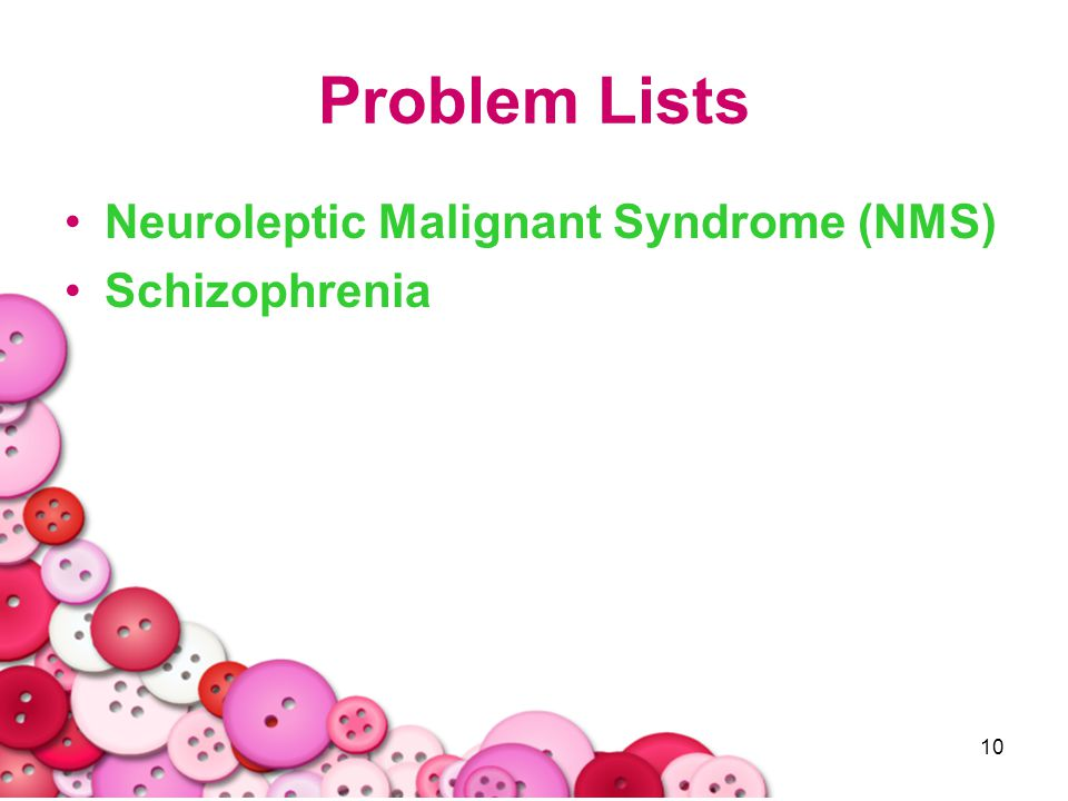 10 Problem Lists Neuroleptic Malignant Syndrome (NMS) Schizophrenia
