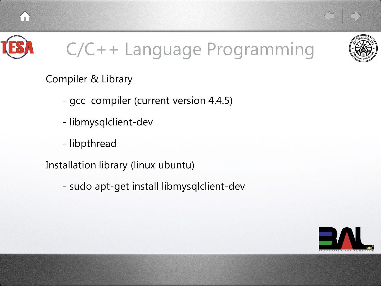 C/C++ Language Programming Compiler & Library - gcc compiler (current version 4.4.5) - libmysqlclient-dev - libpthread Installation library (linux ubuntu) - sudo apt-get install libmysqlclient-dev
