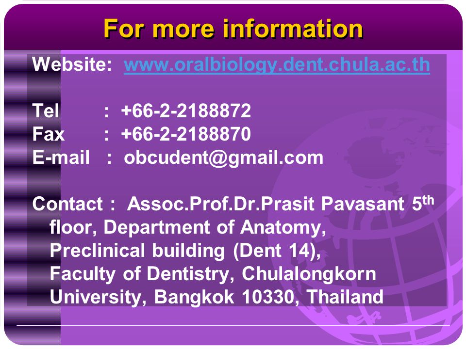 For more information Website: www.oralbiology.dent.chula.ac.thwww.oralbiology.dent.chula.ac.th Tel : +66-2-2188872 Fax : +66-2-2188870 E-mail : obcude
