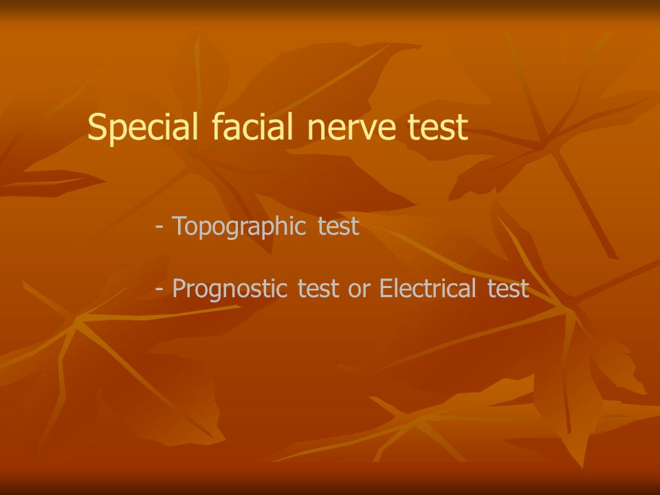 Topographic test - Location of facial nerve injury - Test branch of facial nerve -Lacrimation -Salivation -Taste -Stapidius reflex ได้ผลค่อนข้างถูกต้องในราย temporal bone fracture (complete focal lesion) แต่ใน Bell's palsy จะเชื่อถือได้น้อย(partial lesion with varying degree of conductive block)