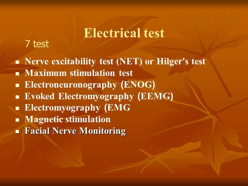 Electrical test Nerve excitability test (NET) or Hilger's test Maximum stimulation test Electroneuronography (ENOG) Evoked Electromyography (EEMG) Ele