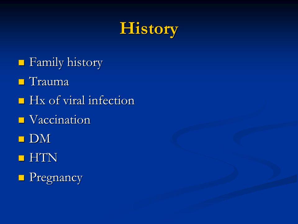 History Family history Family history Trauma Trauma Hx of viral infection Hx of viral infection Vaccination Vaccination DM DM HTN HTN Pregnancy Pregna