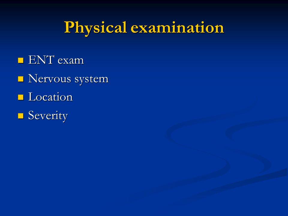 Physical examination ENT exam ENT exam Nervous system Nervous system Location Location Severity Severity