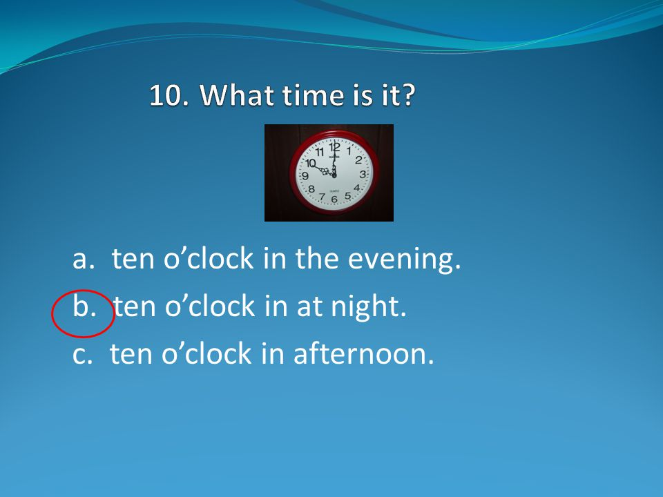 a. one o'clock in the evening. b. one o'clock in at night. c. one o'clock in morning.