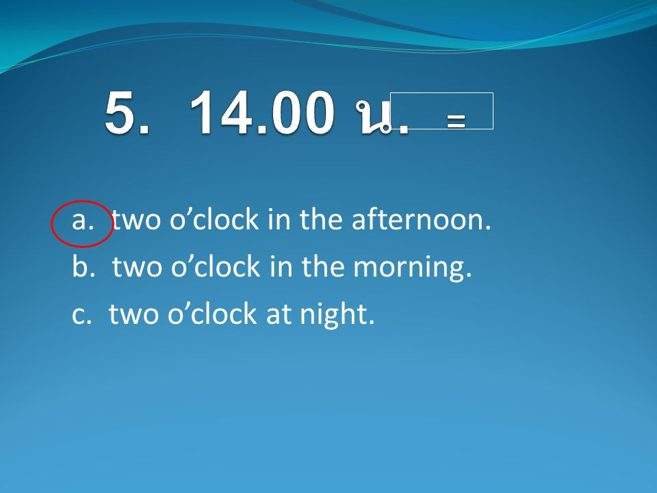 a. two o'clock in the afternoon. b. two o'clock in the morning. c. two o'clock at night.