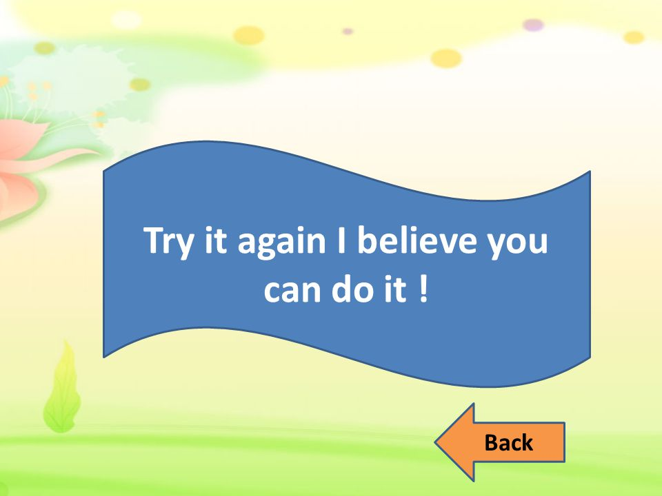 Try it again I believe you can do it ! Back