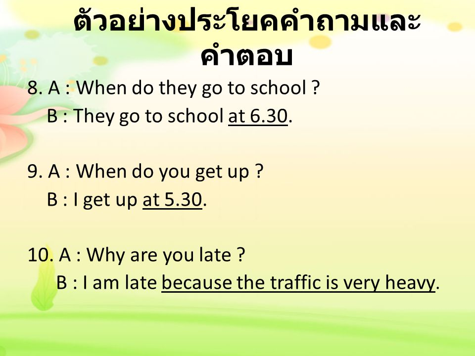 8.A : When do they go to school . B : They go to school at 6.30.
