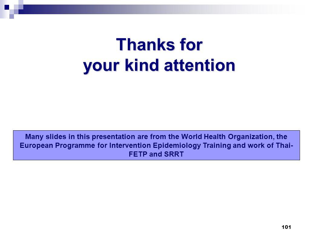 101 Thanks for your kind attention Many slides in this presentation are from the World Health Organization, the European Programme for Intervention Ep